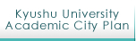 Kyushu UniversityAcademic City Plan